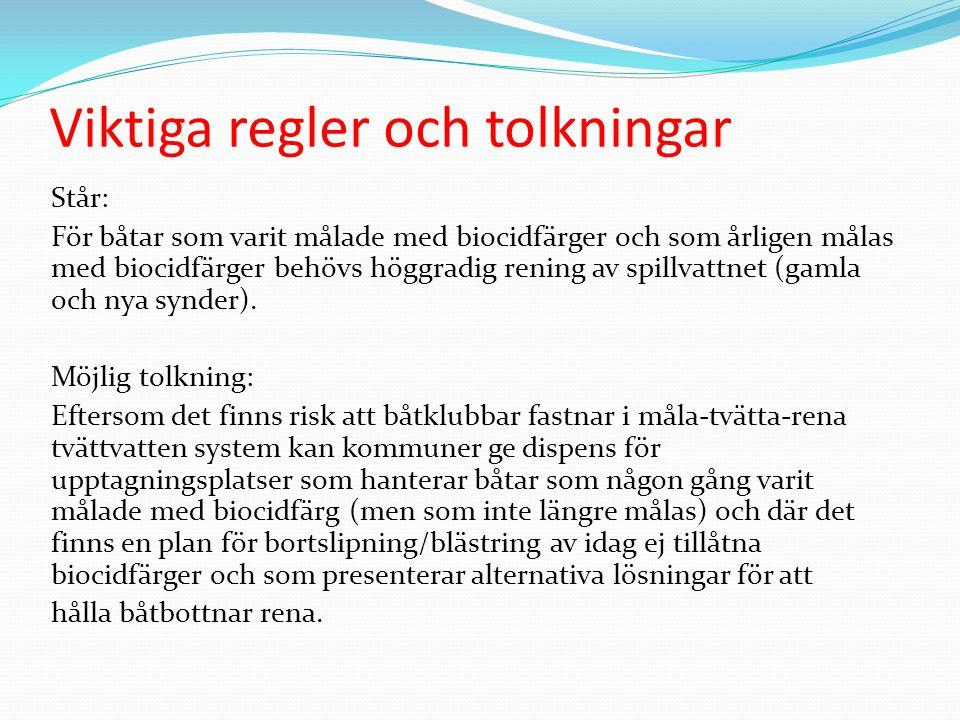 Viktiga regler och tolkningar Står: För båtar som varit målade med biocidfärger och som årligen målas med biocidfärger behövs höggradig rening av spillvattnet (gamla och nya synder).