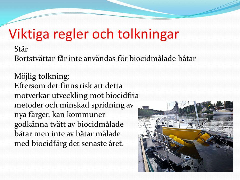 Viktiga regler och tolkningar Står Bortstvättar får inte användas för biocidmålade båtar Möjlig tolkning: Eftersom det finns risk att detta motverkar utveckling mot biocidfria metoder och minskad spridning av nya färger, kan kommuner godkänna tvätt av biocidmålade båtar men inte av båtar målade med biocidfärg det senaste året.