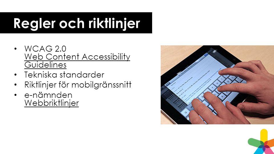 Regler och riktlinjer WCAG 2.0 Web Content Accessibility Guidelines Web Content Accessibility Guidelines Tekniska standarder Riktlinjer för mobilgränssnitt e-nämnden Webbriktlinjer Webbriktlinjer