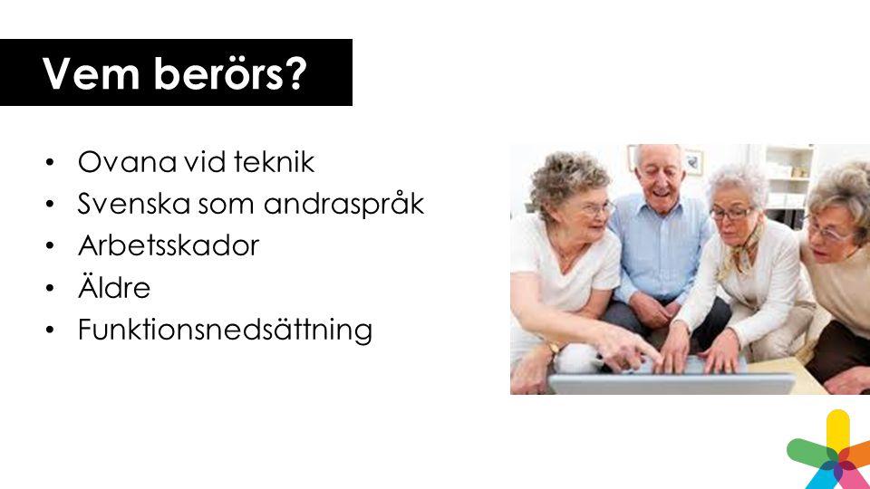 Vem berörs? Ovana vid teknik Svenska som andraspråk Arbetsskador Äldre Funktionsnedsättning