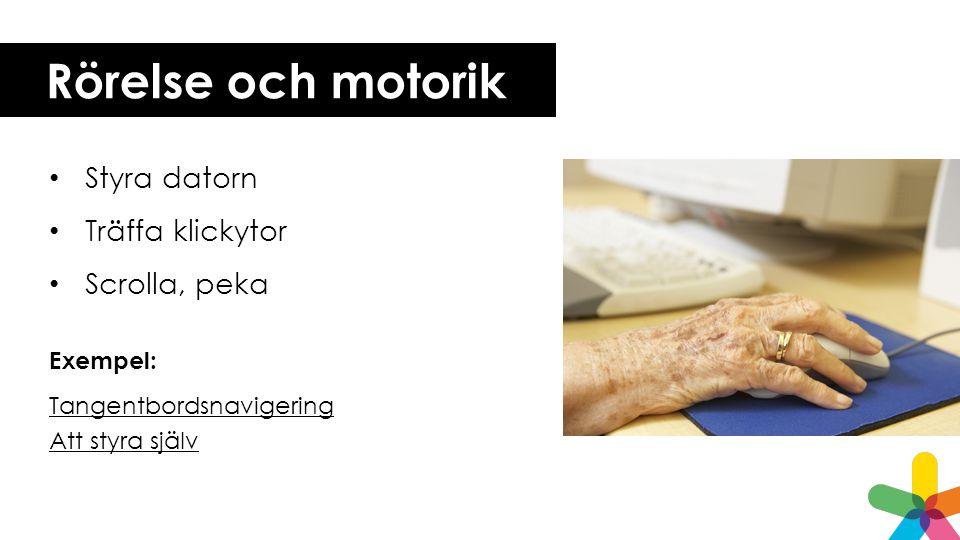 Rörelse och motorik Styra datorn Träffa klickytor Scrolla, peka Exempel: Tangentbordsnavigering Att styra själv