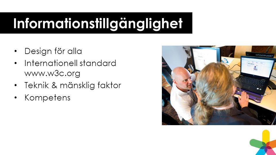 Informationstillgänglighet Design för alla Internationell standard www.w3c.org Teknik & mänsklig faktor Kompetens