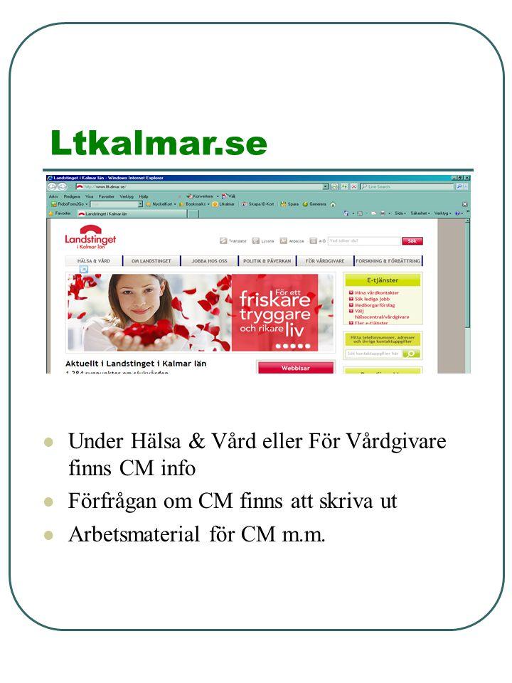 Ltkalmar.se Under Hälsa & Vård eller För Vårdgivare finns CM info Förfrågan om CM finns att skriva ut Arbetsmaterial för CM m.m.
