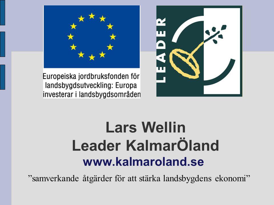 Lars Wellin Leader KalmarÖland www.kalmaroland.se samverkande åtgärder för att stärka landsbygdens ekonomi