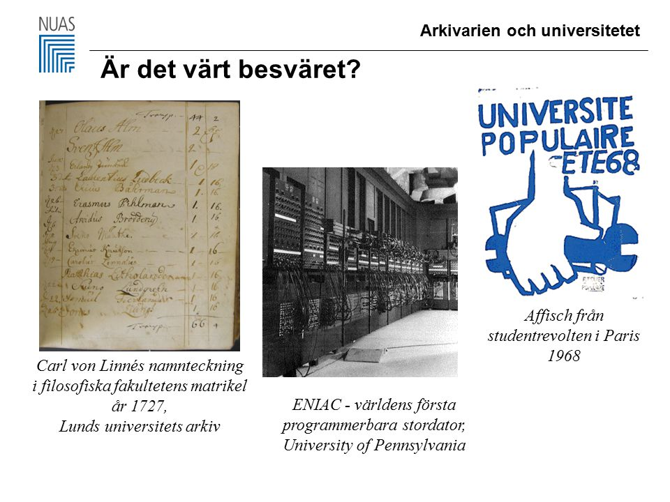 Arkivarien och universitetet Är det värt besväret? Affisch från studentrevolten i Paris 1968 ENIAC - världens första programmerbara stordator, Univers