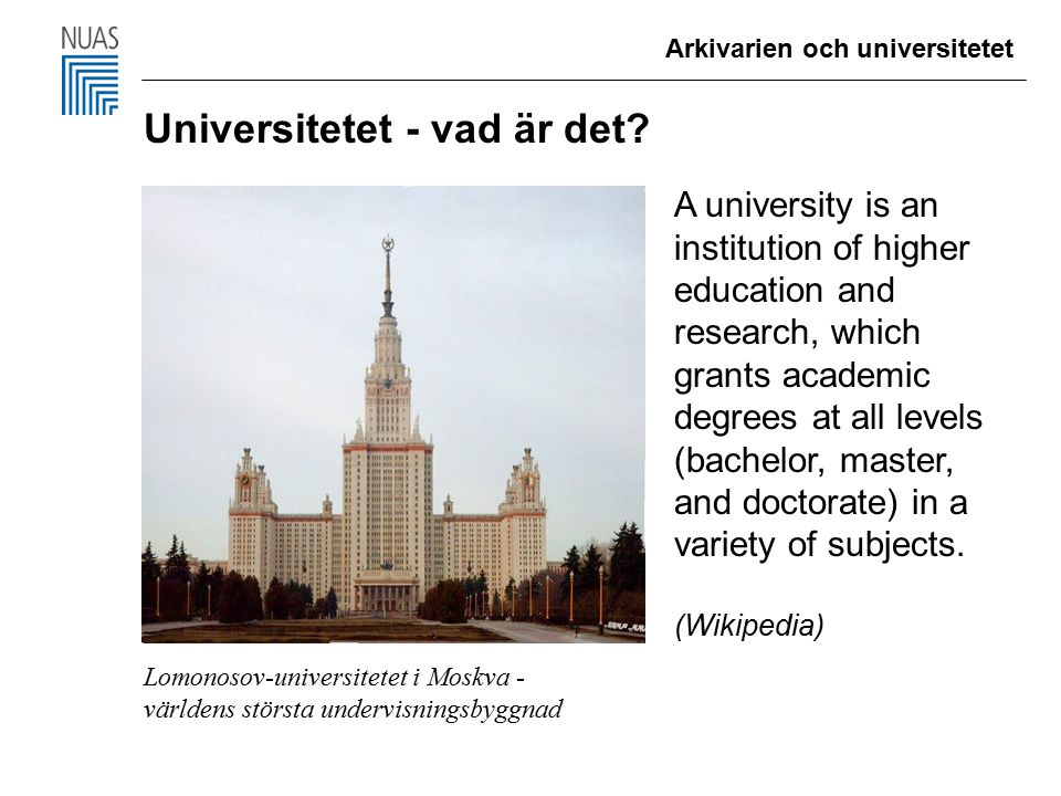Arkivarien och universitetet Universitetet - vad är det? A university is an institution of higher education and research, which grants academic degree
