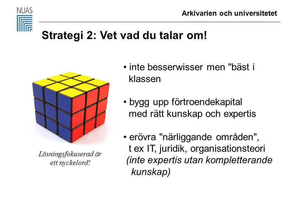 Arkivarien och universitetet Strategi 2: Vet vad du talar om.