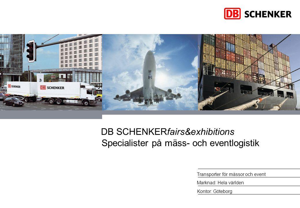 DB SCHENKERfairs&exhibitions Specialister på mäss- och eventlogistik Transporter för mässor och event Marknad: Hela världen Kontor: Göteborg