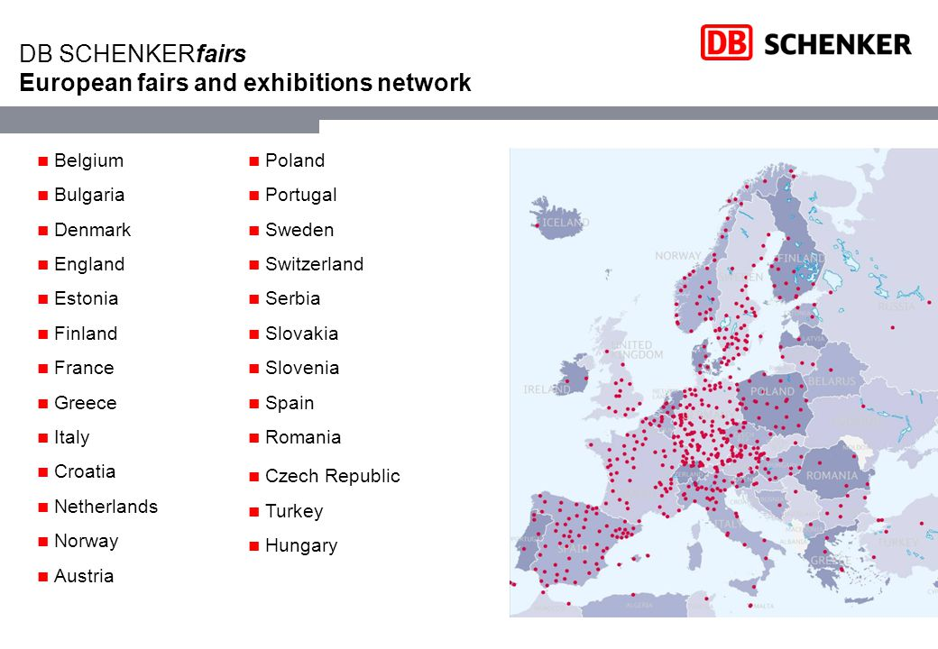 DB SCHENKERfairs European fairs and exhibitions network Belgium Bulgaria Denmark England Estonia Finland France Greece Italy Croatia Netherlands Norway Austria Poland Portugal Sweden Switzerland Serbia Slovakia Slovenia Spain Romania Czech Republic Turkey Hungary