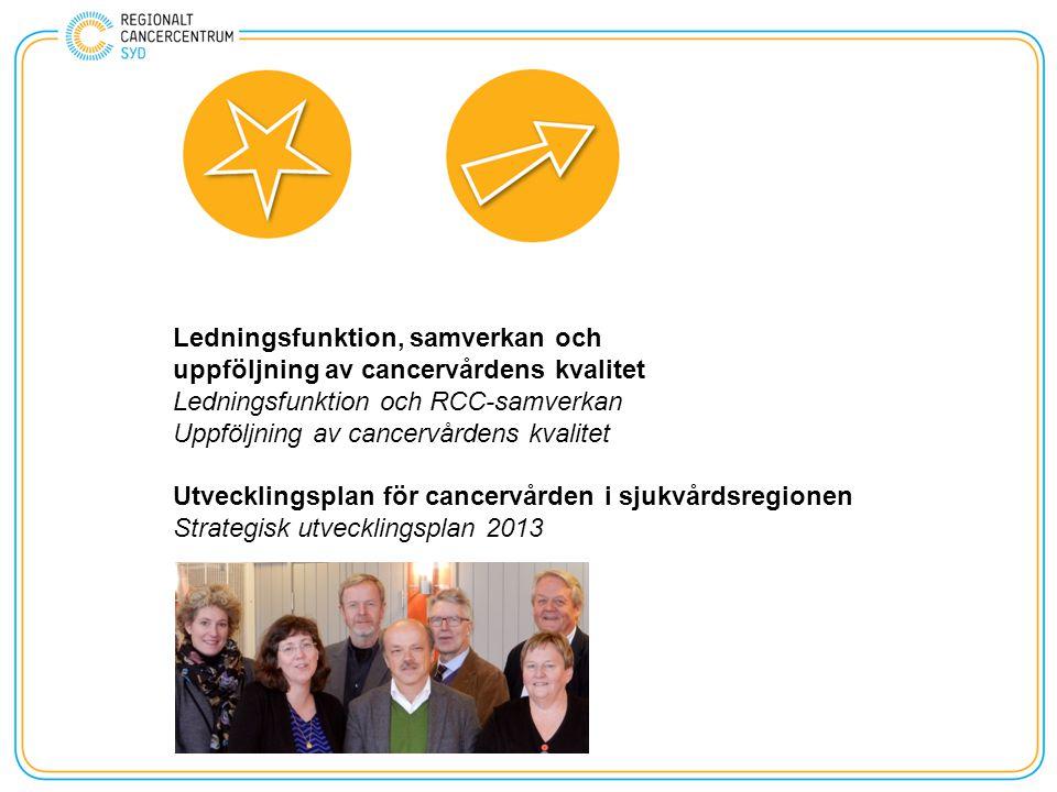 Ledningsfunktion, samverkan och uppföljning av cancervårdens kvalitet Ledningsfunktion och RCC-samverkan Uppföljning av cancervårdens kvalitet Utvecklingsplan för cancervården i sjukvårdsregionen Strategisk utvecklingsplan 2013