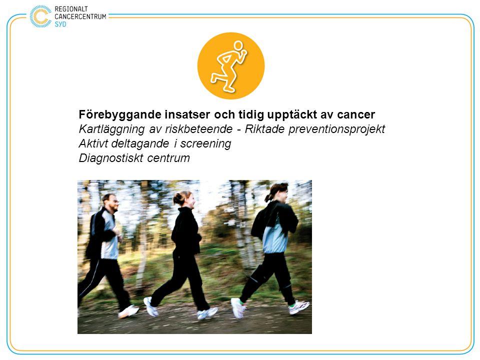 Förebyggande insatser och tidig upptäckt av cancer Kartläggning av riskbeteende - Riktade preventionsprojekt Aktivt deltagande i screening Diagnostiskt centrum