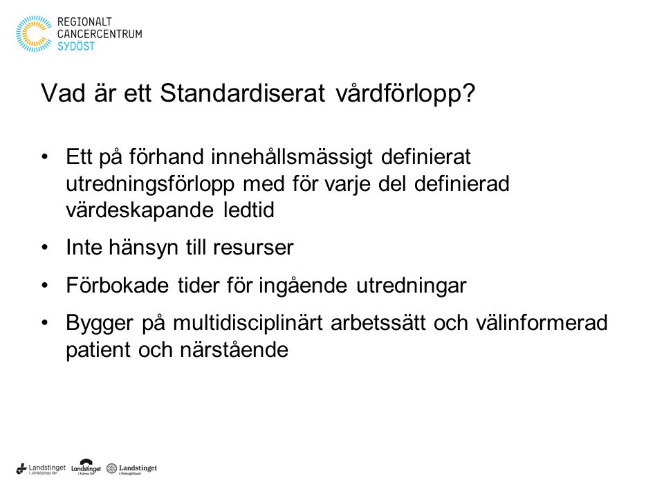 Vad är ett Standardiserat vårdförlopp? Ett på förhand innehållsmässigt definierat utredningsförlopp med för varje del definierad värdeskapande ledtid