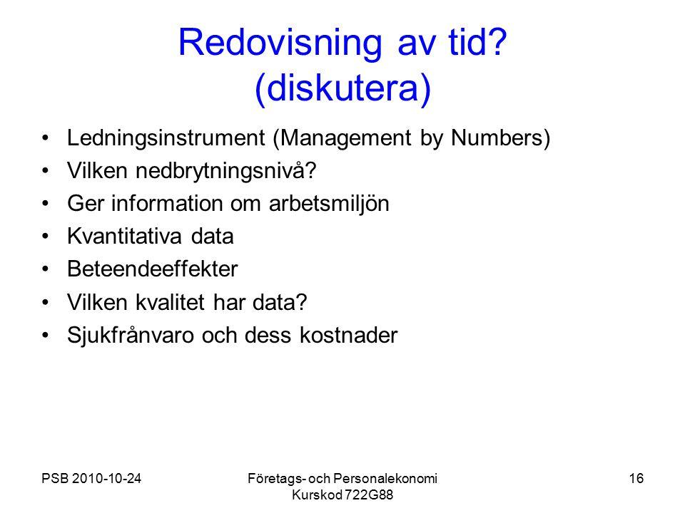 PSB 2010-10-24Företags- och Personalekonomi Kurskod 722G88 16 Redovisning av tid? (diskutera) Ledningsinstrument (Management by Numbers) Vilken nedbry