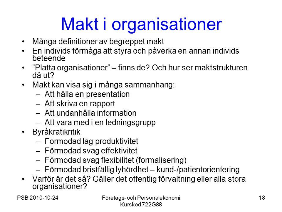 PSB 2010-10-24Företags- och Personalekonomi Kurskod 722G88 18 Makt i organisationer Många definitioner av begreppet makt En individs förmåga att styra