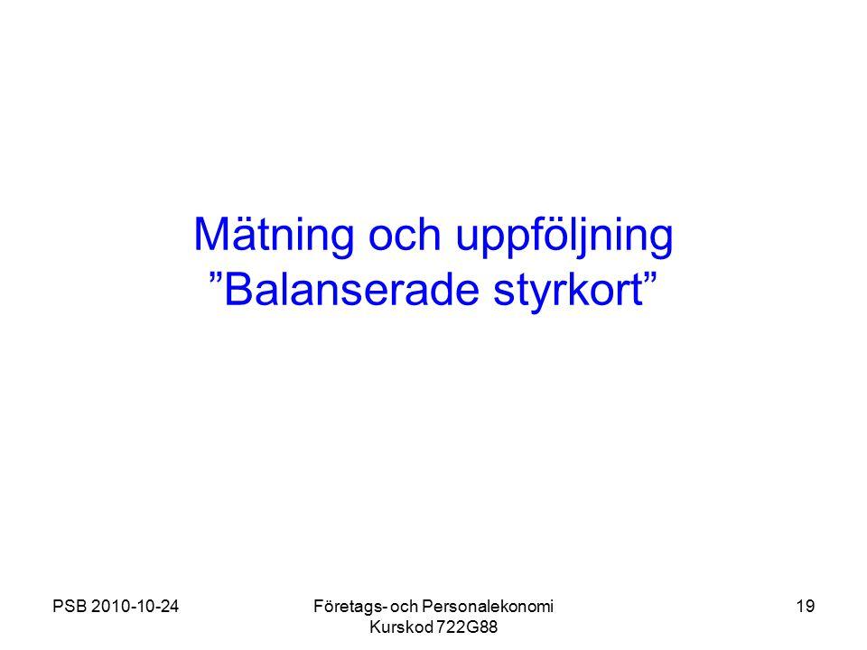 """PSB 2010-10-24Företags- och Personalekonomi Kurskod 722G88 19 Mätning och uppföljning """"Balanserade styrkort"""""""