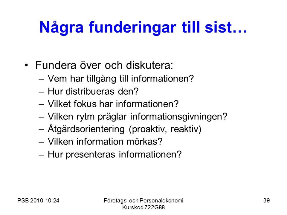 PSB 2010-10-24Företags- och Personalekonomi Kurskod 722G88 39 Några funderingar till sist… Fundera över och diskutera: –Vem har tillgång till informat