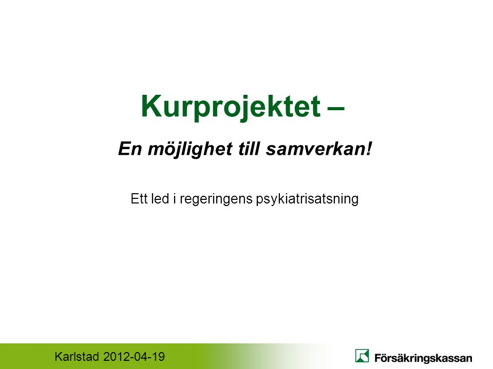 Karlstad 2012-04-19 Regeringsuppdrag Försäkringskassan i samverkan med: – Arbetsförmedlingen – Sveriges kommuner och landsting (SKL) – Socialstyrelsen 300 000kr 2009 – 2012 Slutrapport 1 juni 2013
