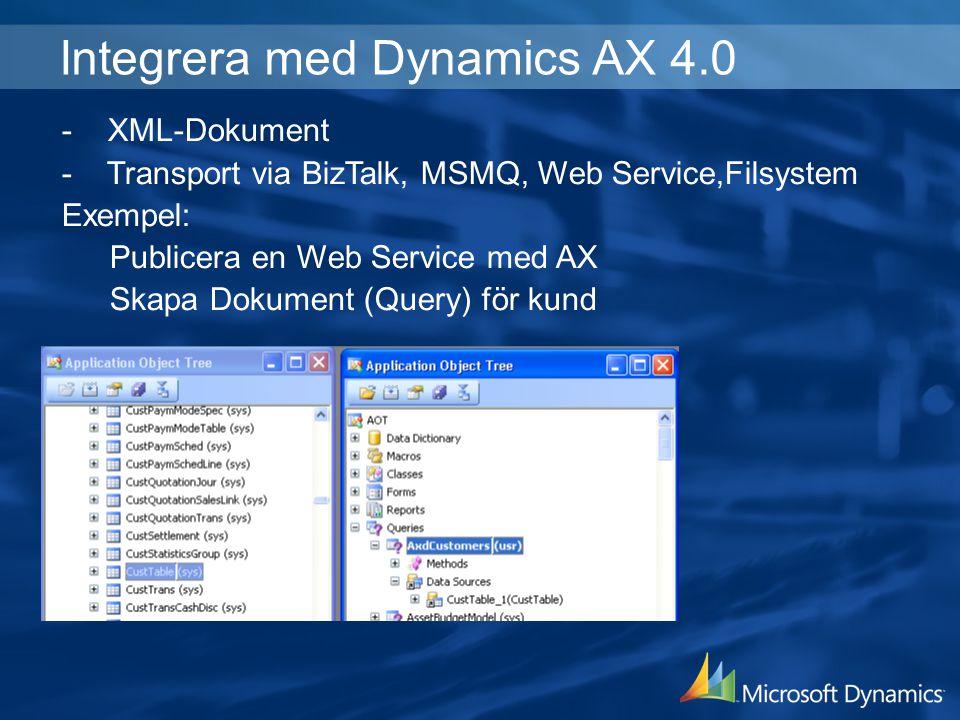 - XML-Dokument - Transport via BizTalk, MSMQ, Web Service,Filsystem Exempel: Publicera en Web Service med AX Skapa Dokument (Query) för kund Integrera