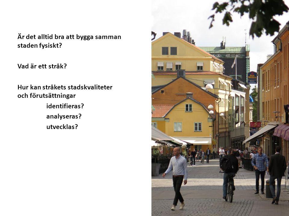 Är det alltid bra att bygga samman staden fysiskt? Vad är ett stråk? Hur kan stråkets stadskvaliteter och förutsättningar identifieras? analyseras? ut