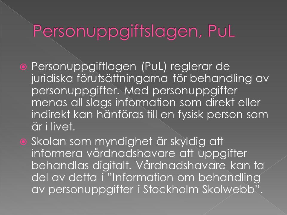  Personuppgiftlagen (PuL) reglerar de juridiska förutsättningarna för behandling av personuppgifter.