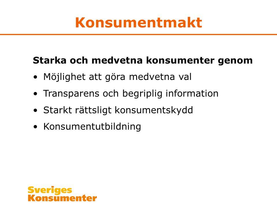 Konsumentmakt Starka och medvetna konsumenter genom Möjlighet att göra medvetna val Transparens och begriplig information Starkt rättsligt konsumentskydd Konsumentutbildning