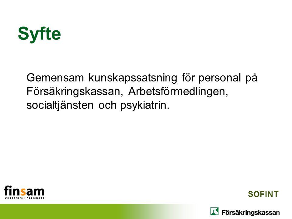 Syfte Gemensam kunskapssatsning för personal på Försäkringskassan, Arbetsförmedlingen, socialtjänsten och psykiatrin. SOFINT