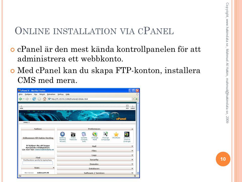 O NLINE INSTALLATION VIA C P ANEL cPanel är den mest kända kontrollpanelen för att administrera ett webbkonto. Med cPanel kan du skapa FTP-konton, ins