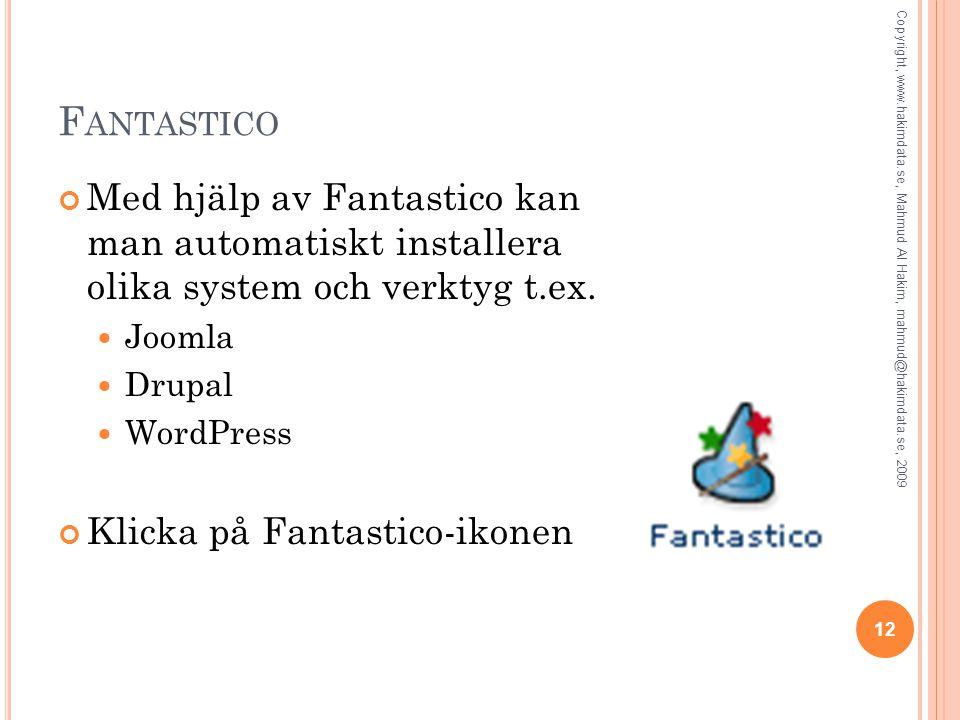 F ANTASTICO Med hjälp av Fantastico kan man automatiskt installera olika system och verktyg t.ex. Joomla Drupal WordPress Klicka på Fantastico-ikonen