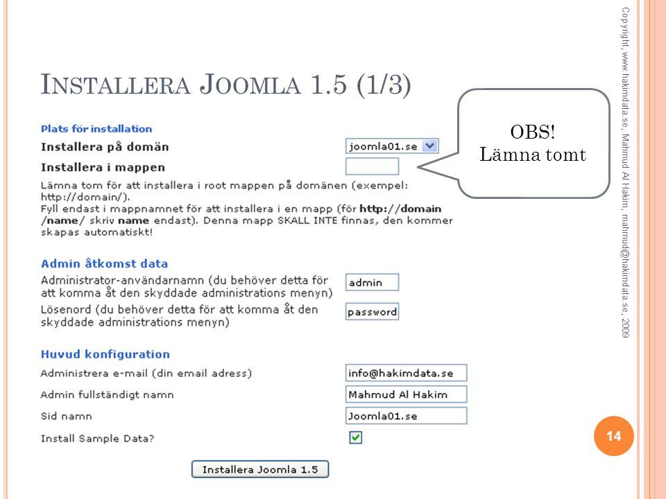 I NSTALLERA J OOMLA 1.5 (1/3) 14 Copyright, www.hakimdata.se, Mahmud Al Hakim, mahmud@hakimdata.se, 2009 OBS! Lämna tomt