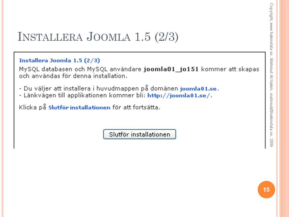 I NSTALLERA J OOMLA 1.5 (2/3) 15 Copyright, www.hakimdata.se, Mahmud Al Hakim, mahmud@hakimdata.se, 2009