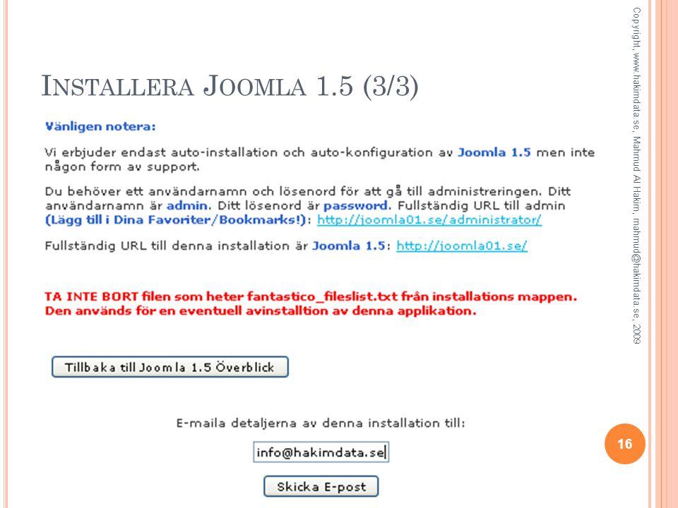 I NSTALLERA J OOMLA 1.5 (3/3) 16 Copyright, www.hakimdata.se, Mahmud Al Hakim, mahmud@hakimdata.se, 2009