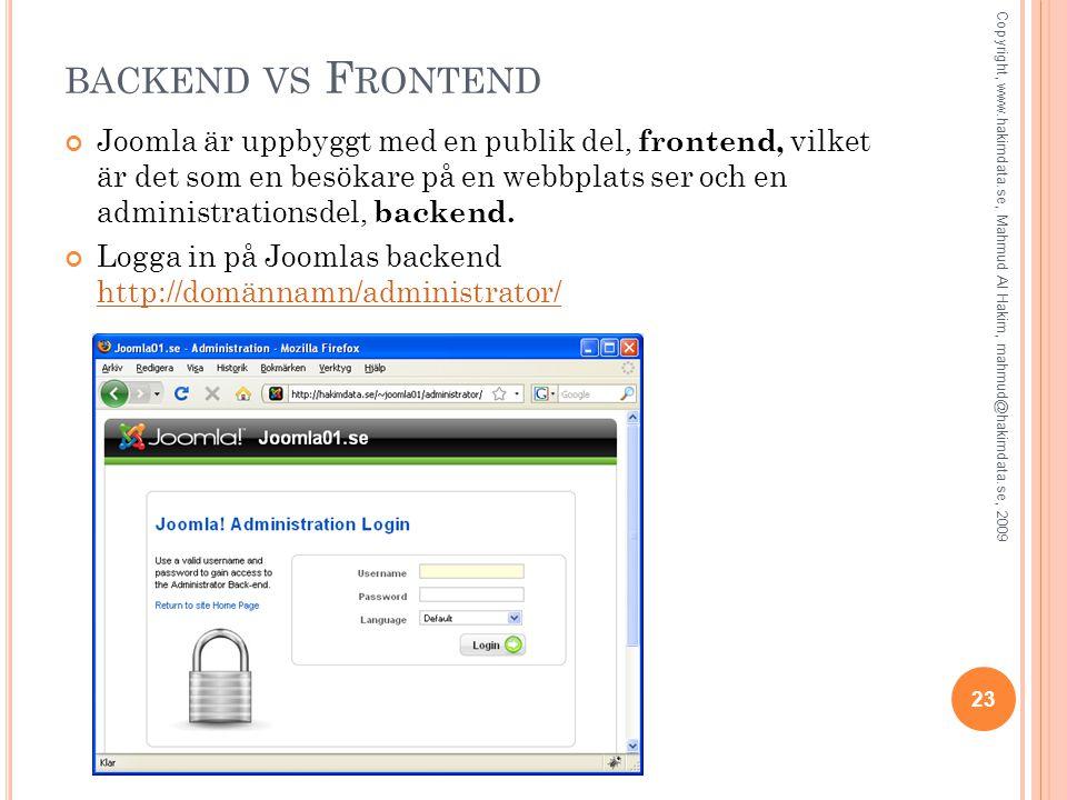 BACKEND VS F RONTEND Joomla är uppbyggt med en publik del, frontend, vilket är det som en besökare på en webbplats ser och en administrationsdel, back