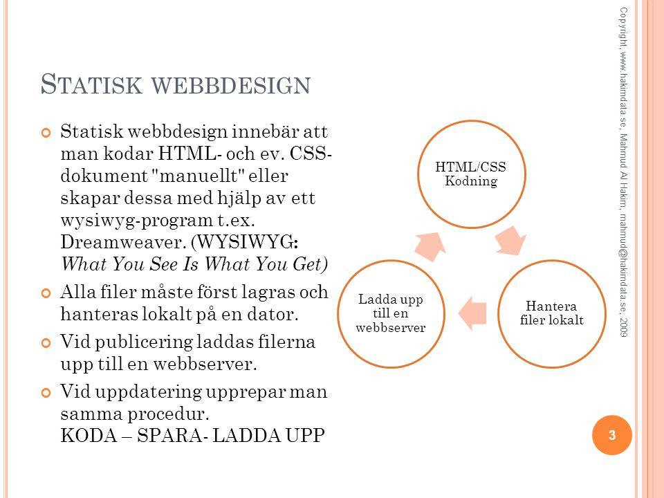 S TATISK WEBBDESIGN Statisk webbdesign innebär att man kodar HTML- och ev. CSS- dokument
