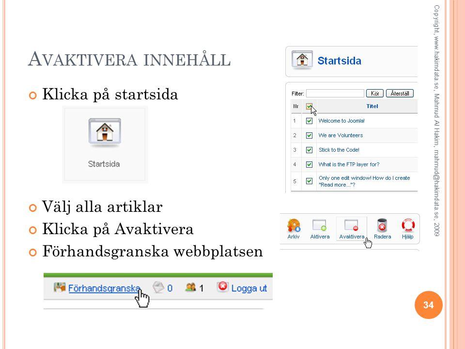 A VAKTIVERA INNEHÅLL Klicka på startsida Välj alla artiklar Klicka på Avaktivera Förhandsgranska webbplatsen 34 Copyright, www.hakimdata.se, Mahmud Al Hakim, mahmud@hakimdata.se, 2009