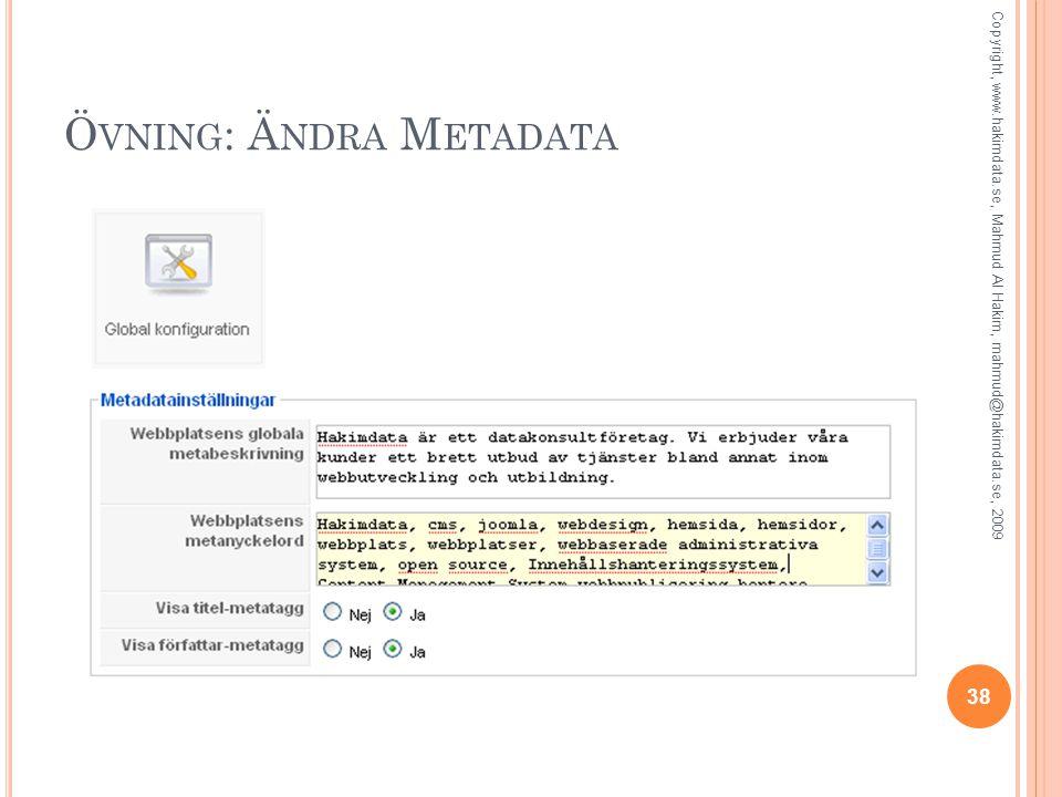 Ö VNING : Ä NDRA M ETADATA 38 Copyright, www.hakimdata.se, Mahmud Al Hakim, mahmud@hakimdata.se, 2009