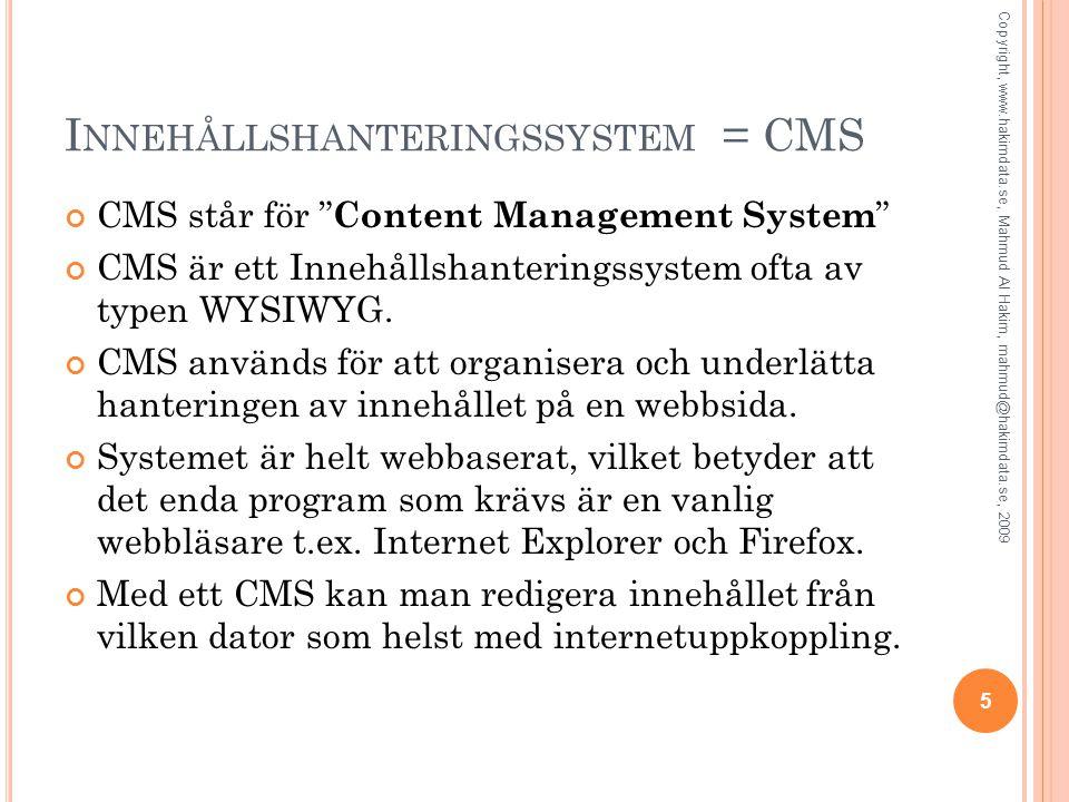 """I NNEHÅLLSHANTERINGSSYSTEM = CMS CMS står för """" Content Management System """" CMS är ett Innehållshanteringssystem ofta av typen WYSIWYG. CMS används fö"""