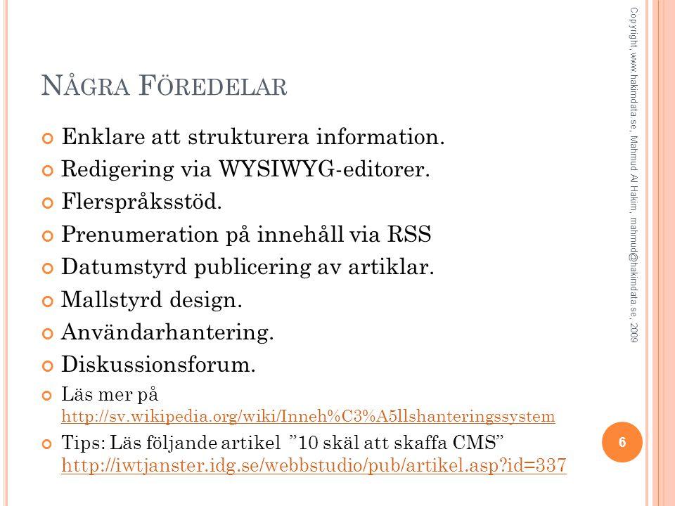N ÅGRA F ÖREDELAR Enklare att strukturera information. Redigering via WYSIWYG-editorer. Flerspråksstöd. Prenumeration på innehåll via RSS Datumstyrd p