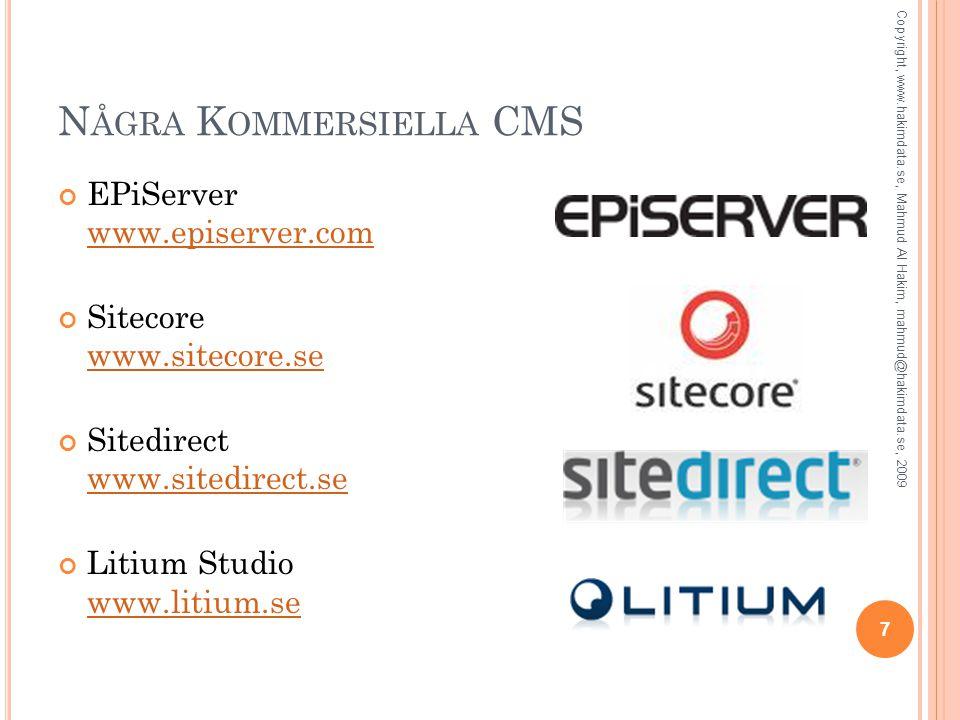 N ÅGRA K OMMERSIELLA CMS EPiServer www.episerver.com www.episerver.com Sitecore www.sitecore.se www.sitecore.se Sitedirect www.sitedirect.se www.sited