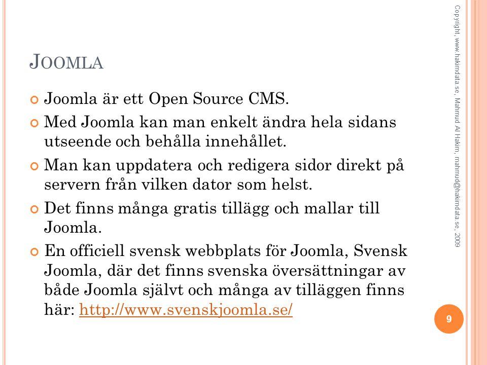 J OOMLA Joomla är ett Open Source CMS. Med Joomla kan man enkelt ändra hela sidans utseende och behålla innehållet. Man kan uppdatera och redigera sid