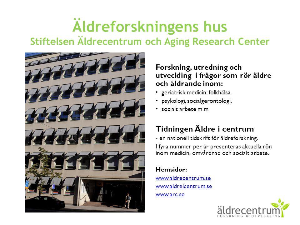 Äldreforskningens hus Stiftelsen Äldrecentrum och Aging Research Center Forskning, utredning och utveckling i frågor som rör äldre och åldrande inom: