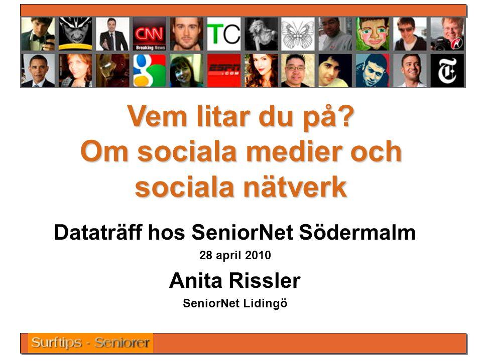 Vem litar du på? Om sociala medier och sociala nätverk Dataträff hos SeniorNet Södermalm 28 april 2010 Anita Rissler SeniorNet Lidingö