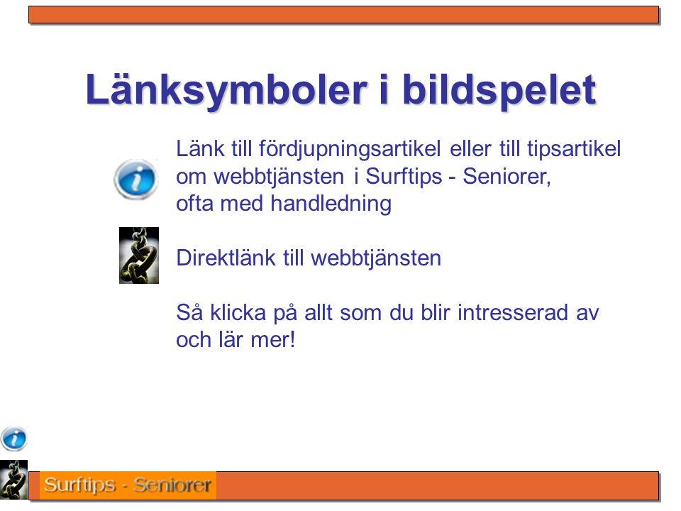 Länksymboler i bildspelet Länk till fördjupningsartikel eller till tipsartikel om webbtjänsten i Surftips - Seniorer, ofta med handledning Direktlänk till webbtjänsten Så klicka på allt som du blir intresserad av och lär mer!