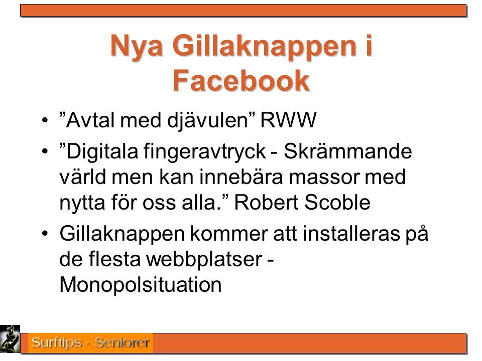 Nya Gillaknappen i Facebook Avtal med djävulen RWW Digitala fingeravtryck - Skrämmande värld men kan innebära massor med nytta för oss alla. Robert Scoble Gillaknappen kommer att installeras på de flesta webbplatser - Monopolsituation