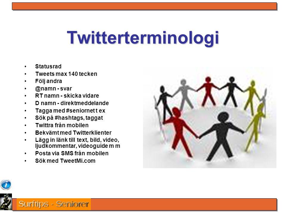 Twitterterminologi Statusrad Tweets max 140 tecken Följ andra @namn - svar RT namn - skicka vidare D namn - direktmeddelande Tagga med #seniornet t ex Sök på #hashtags, taggat Twittra från mobilen Bekvämt med Twitterklienter Lägg in länk till text, bild, video, ljudkommentar, videoguide m m Posta via SMS från mobilen Sök med TweetMi.com