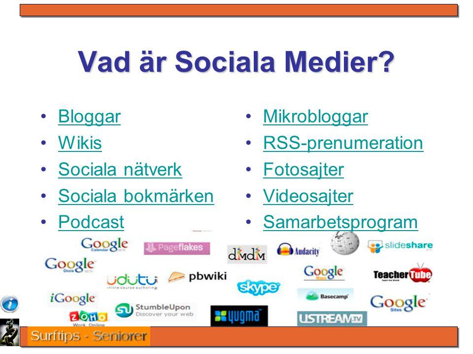 Vad är Sociala Medier? Bloggar Wikis Sociala nätverk Sociala bokmärken Podcast Mikrobloggar RSS-prenumeration Fotosajter Videosajter Samarbetsprogram