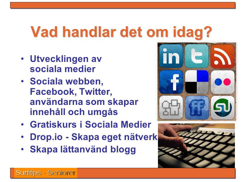 Vad handlar det om idag? Utvecklingen av sociala medier Sociala webben, Facebook, Twitter, användarna som skapar innehåll och umgås Gratiskurs i Socia