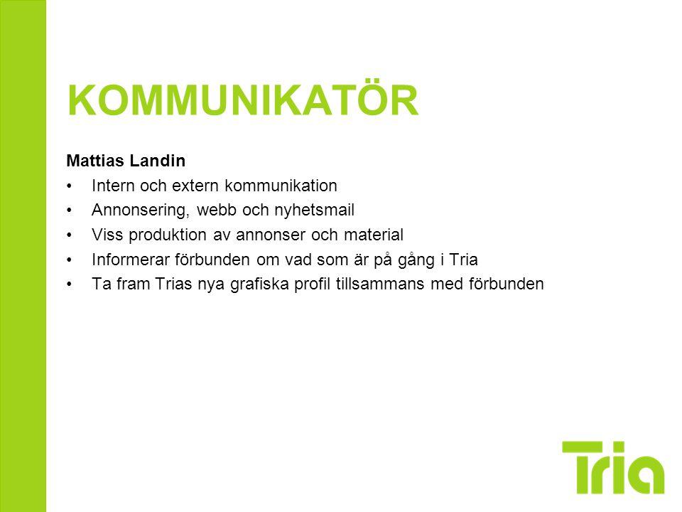 KOMMUNIKATÖR Mattias Landin Intern och extern kommunikation Annonsering, webb och nyhetsmail Viss produktion av annonser och material Informerar förbu