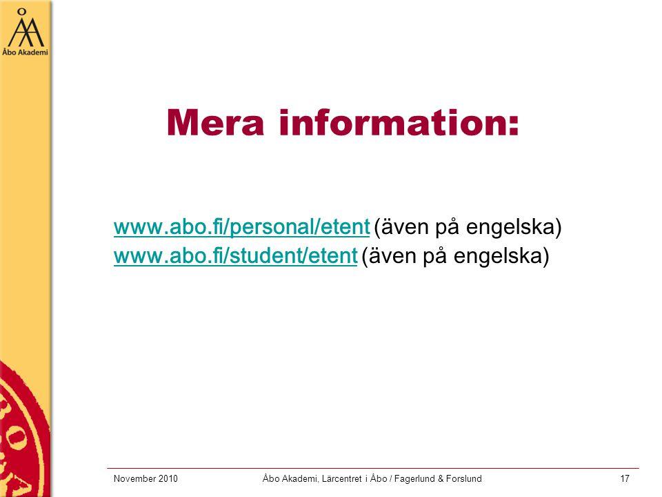 November 2010Åbo Akademi, Lärcentret i Åbo / Fagerlund & Forslund17 Mera information: www.abo.fi/personal/etentwww.abo.fi/personal/etent (även på enge