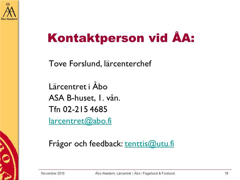 November 2010Åbo Akademi, Lärcentret i Åbo / Fagerlund & Forslund18 Kontaktperson vid ÅA: Tove Forslund, lärcenterchef Lärcentret i Åbo ASA B-huset, 1
