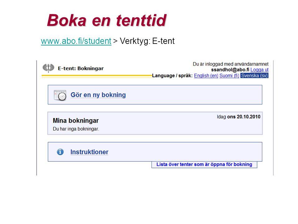 Boka en tenttid www.abo.fi/studentwww.abo.fi/student > Verktyg: E-tent